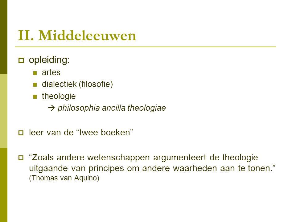 """II. Middeleeuwen  opleiding: artes dialectiek (filosofie) theologie  philosophia ancilla theologiae  leer van de """"twee boeken""""  """"Zoals andere wete"""