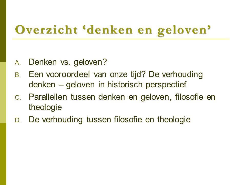 Overzicht 'denken en geloven' A. Denken vs. geloven? B. Een vooroordeel van onze tijd? De verhouding denken – geloven in historisch perspectief C. Par