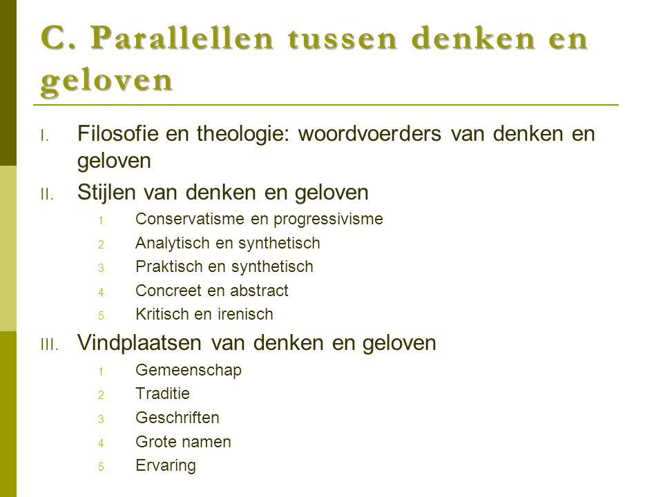 C. Parallellen tussen denken en geloven I. Filosofie en theologie: woordvoerders van denken en geloven II. Stijlen van denken en geloven 1. Conservati