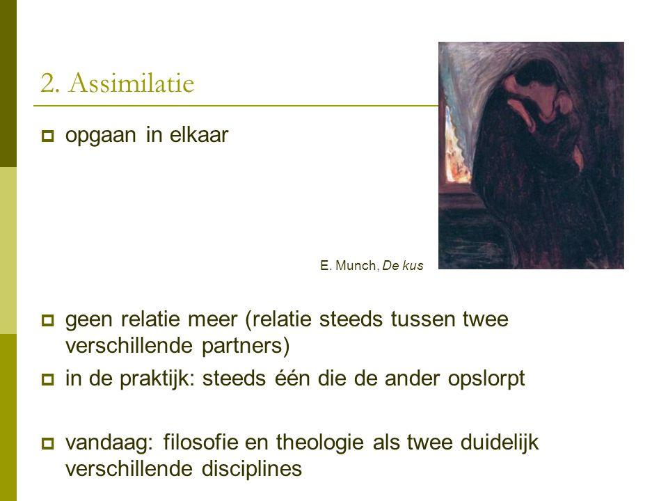 2. Assimilatie  opgaan in elkaar E. Munch, De kus  geen relatie meer (relatie steeds tussen twee verschillende partners)  in de praktijk: steeds éé