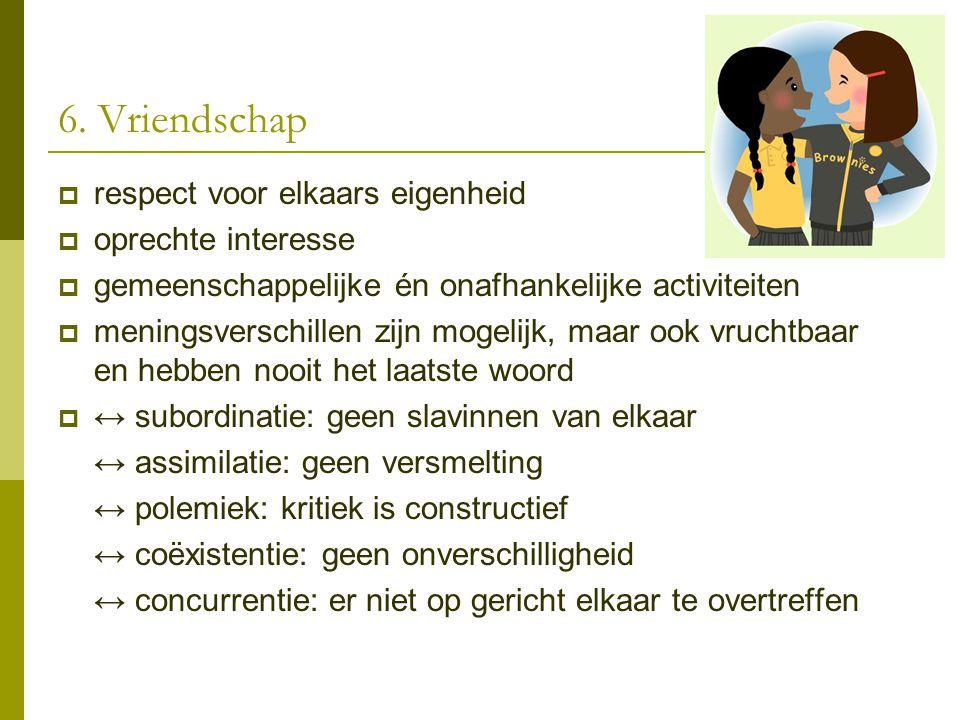 6. Vriendschap  respect voor elkaars eigenheid  oprechte interesse  gemeenschappelijke én onafhankelijke activiteiten  meningsverschillen zijn mog