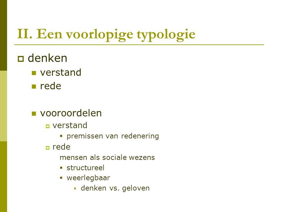 II. Een voorlopige typologie  denken verstand rede vooroordelen  verstand  premissen van redenering  rede mensen als sociale wezens  structureel