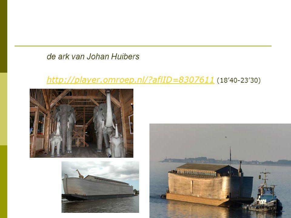 de ark van Johan Huibers http://player.omroep.nl/?aflID=8307611http://player.omroep.nl/?aflID=8307611 (18'40-23'30)