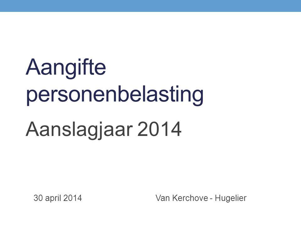 Aangifte personenbelasting Aanslagjaar 2014 30 april 2014 Van Kerchove - Hugelier
