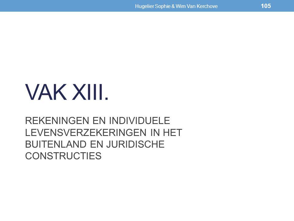 VAK XIII. REKENINGEN EN INDIVIDUELE LEVENSVERZEKERINGEN IN HET BUITENLAND EN JURIDISCHE CONSTRUCTIES 105 Hugelier Sophie & Wim Van Kerchove 105
