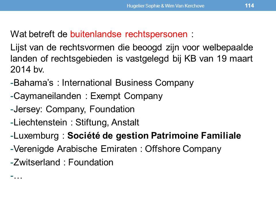 Wat betreft de buitenlandse rechtspersonen : Lijst van de rechtsvormen die beoogd zijn voor welbepaalde landen of rechtsgebieden is vastgelegd bij KB