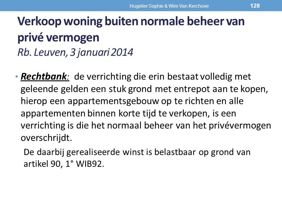 Verkoop woning buiten normale beheer van privé vermogen Rb. Leuven, 3 januari 2014 Rechtbank : de verrichting die erin bestaat volledig met geleende g