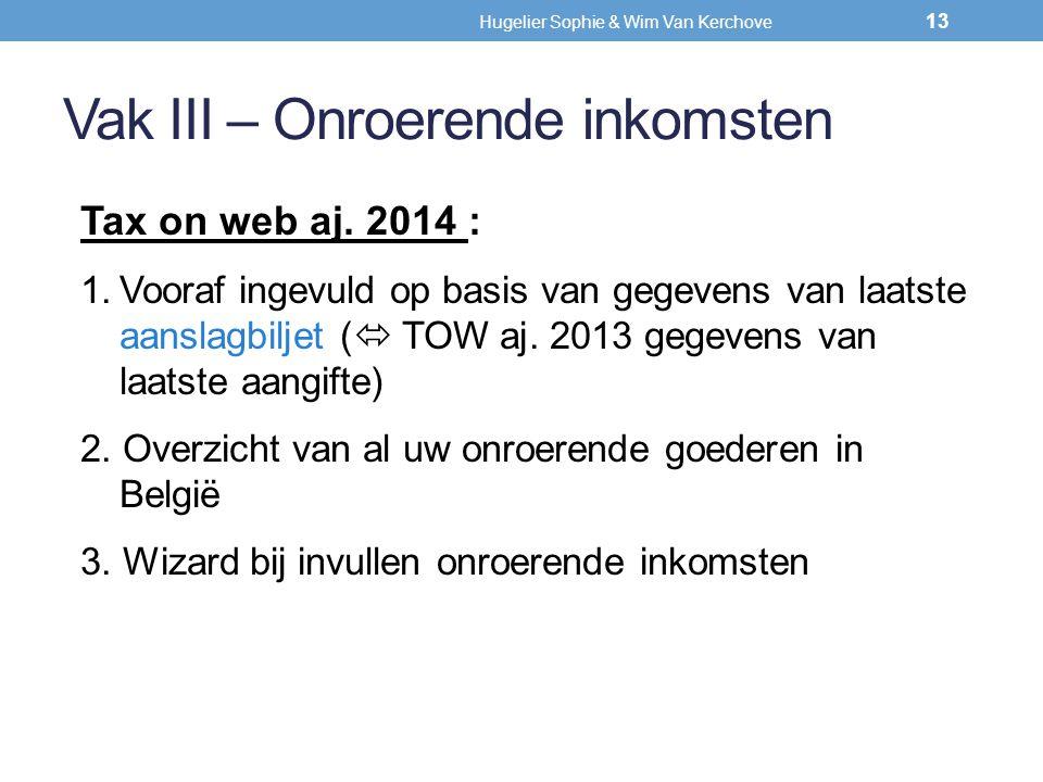Vak III – Onroerende inkomsten Tax on web aj. 2014 : 1.Vooraf ingevuld op basis van gegevens van laatste aanslagbiljet (  TOW aj. 2013 gegevens van l