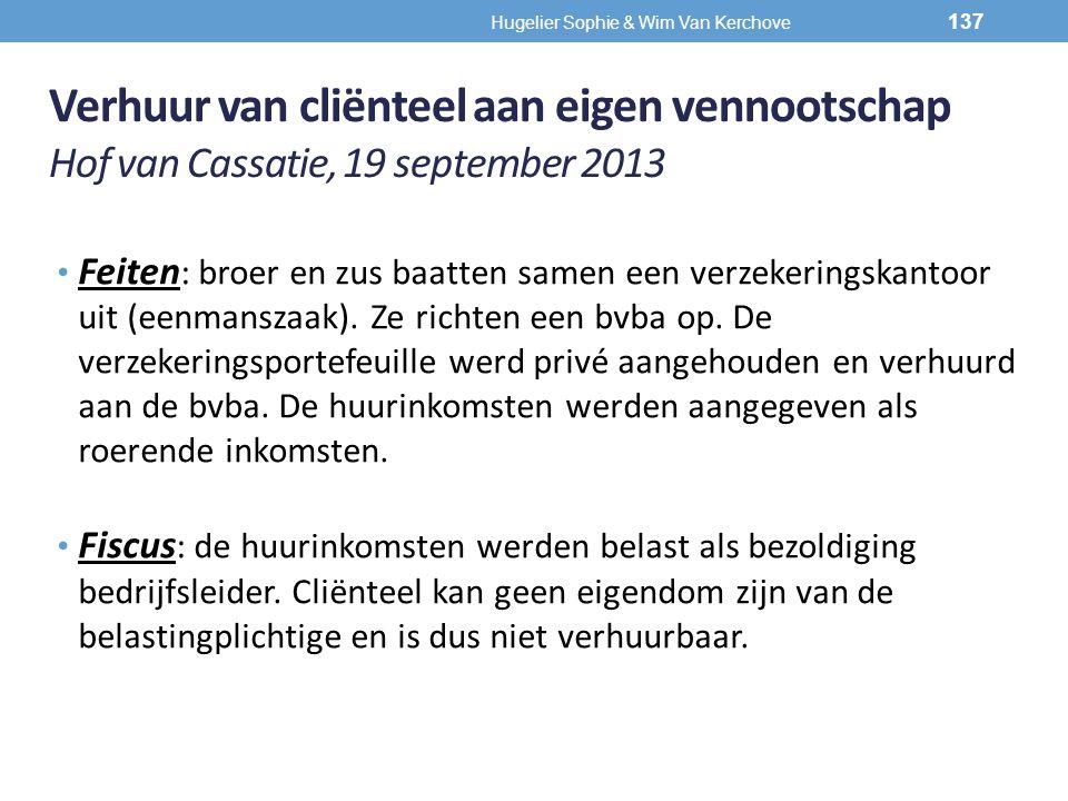 Verhuur van cliënteel aan eigen vennootschap Hof van Cassatie, 19 september 2013 Feiten : broer en zus baatten samen een verzekeringskantoor uit (eenm