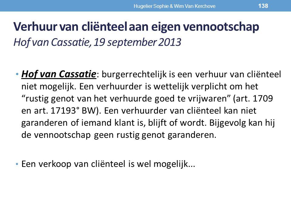 Verhuur van cliënteel aan eigen vennootschap Hof van Cassatie, 19 september 2013 Hof van Cassatie : burgerrechtelijk is een verhuur van cliënteel niet