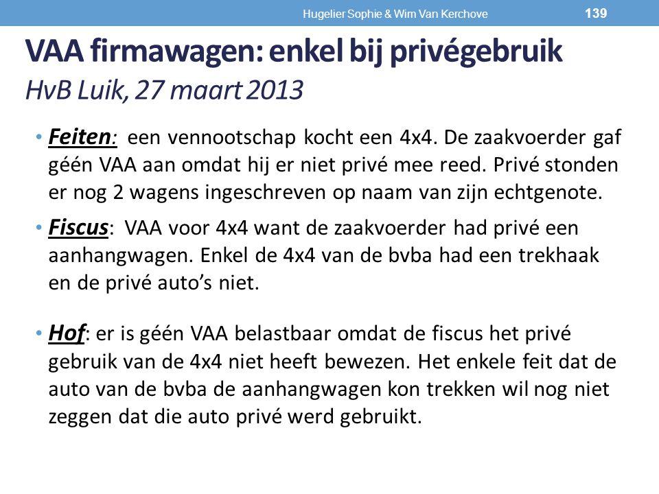 VAA firmawagen: enkel bij privégebruik HvB Luik, 27 maart 2013 Feiten : een vennootschap kocht een 4x4. De zaakvoerder gaf géén VAA aan omdat hij er n