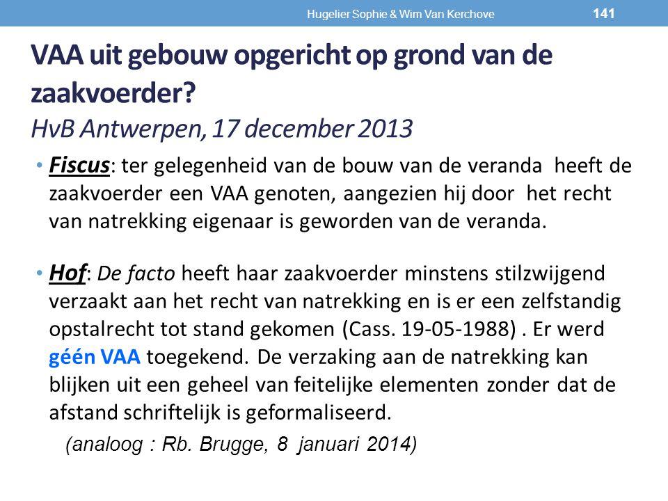 VAA uit gebouw opgericht op grond van de zaakvoerder? HvB Antwerpen, 17 december 2013 Fiscus : ter gelegenheid van de bouw van de veranda heeft de zaa