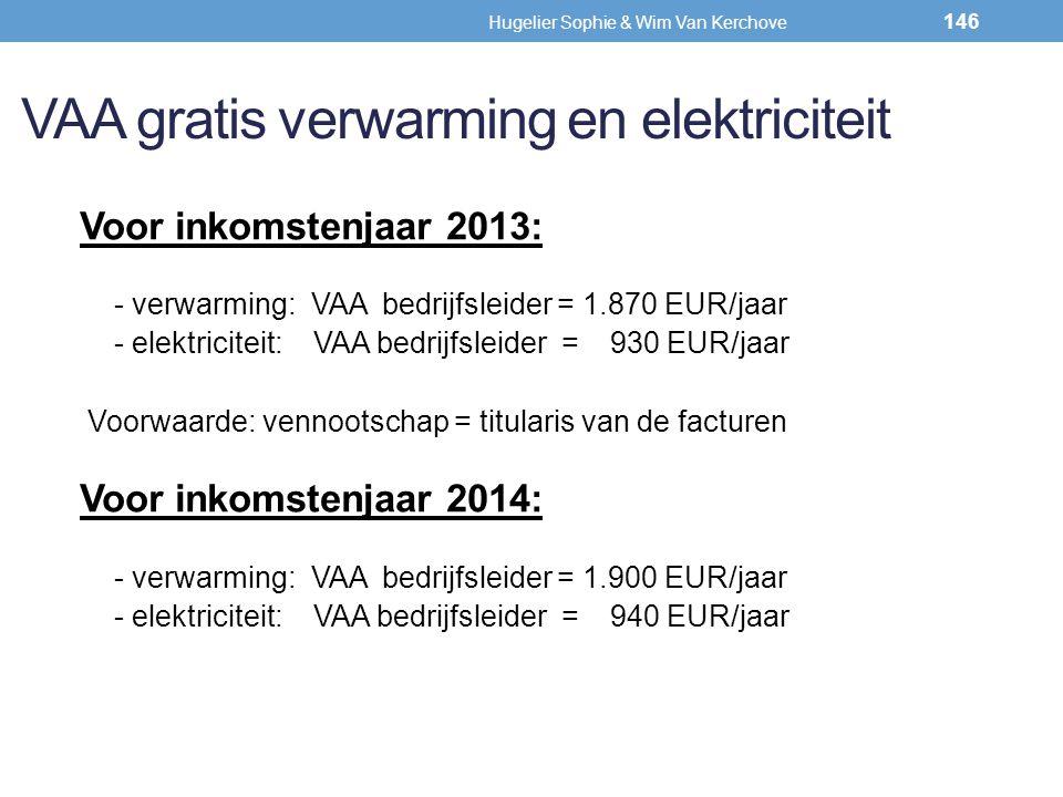 VAA gratis verwarming en elektriciteit Voor inkomstenjaar 2013: - verwarming: VAA bedrijfsleider = 1.870 EUR/jaar - elektriciteit: VAA bedrijfsleider