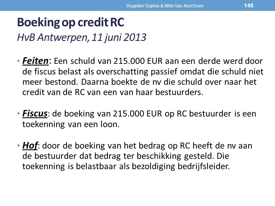 Boeking op credit RC HvB Antwerpen, 11 juni 2013 Feiten : Een schuld van 215.000 EUR aan een derde werd door de fiscus belast als overschatting passie