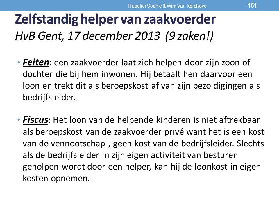 Zelfstandig helper van zaakvoerder HvB Gent, 17 december 2013 (9 zaken!) Feiten : een zaakvoerder laat zich helpen door zijn zoon of dochter die bij h
