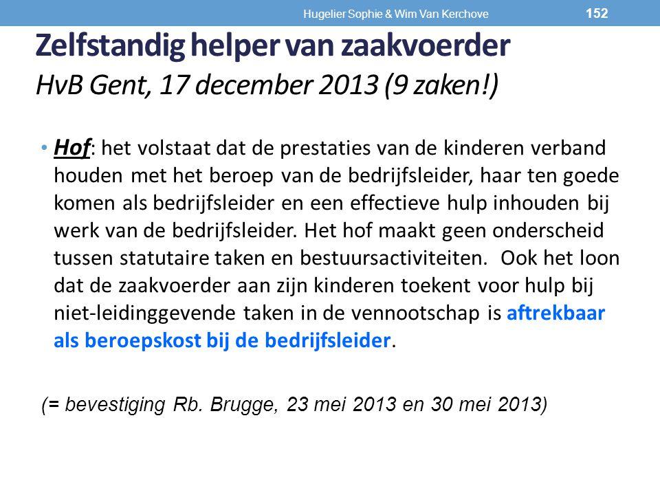 Zelfstandig helper van zaakvoerder HvB Gent, 17 december 2013 (9 zaken!) Hof : het volstaat dat de prestaties van de kinderen verband houden met het b