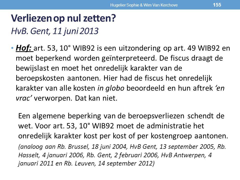 Verliezen op nul zetten? HvB. Gent, 11 juni 2013 Hof: art. 53, 10° WIB92 is een uitzondering op art. 49 WIB92 en moet beperkend worden geïnterpreteerd