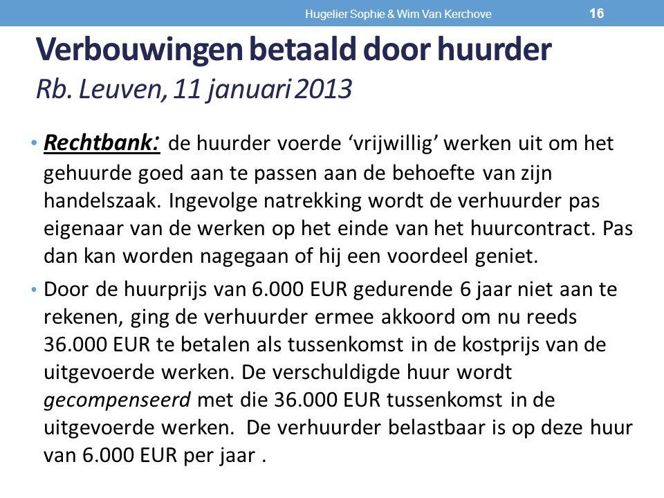 Verbouwingen betaald door huurder Rb. Leuven, 11 januari 2013 Rechtbank : de huurder voerde 'vrijwillig' werken uit om het gehuurde goed aan te passen