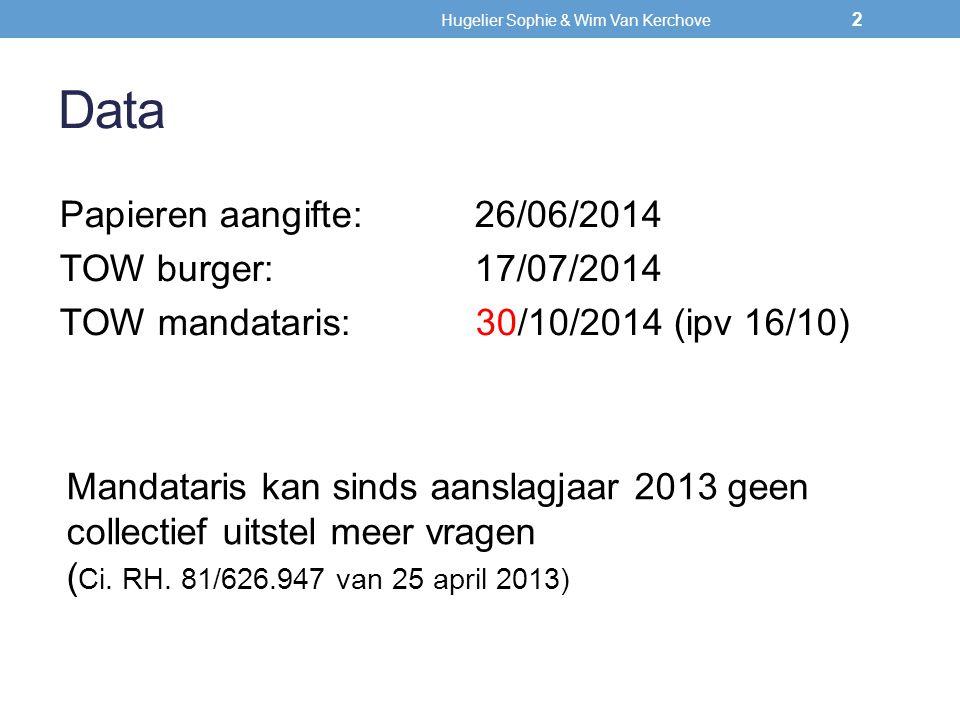 Data Papieren aangifte:26/06/2014 TOW burger:17/07/2014 TOW mandataris: 30/10/2014 (ipv 16/10) Mandataris kan sinds aanslagjaar 2013 geen collectief u