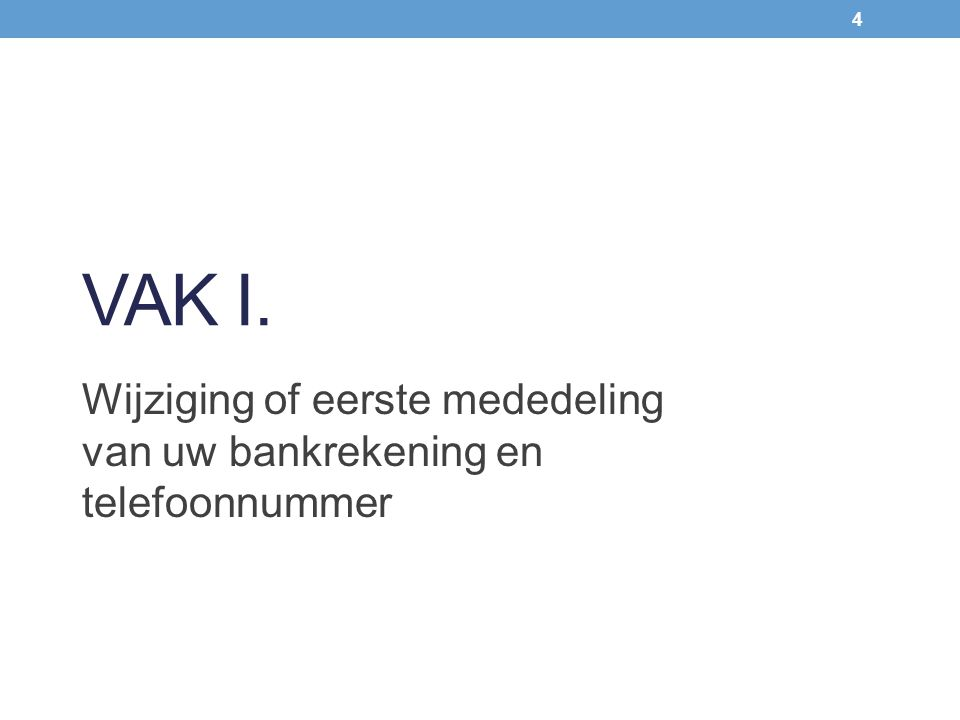 VAK I. Wijziging of eerste mededeling van uw bankrekening en telefoonnummer 4