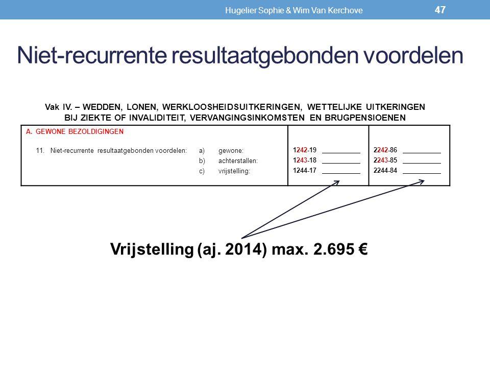 Niet-recurrente resultaatgebonden voordelen Vrijstelling (aj. 2014) max. 2.695 € 47 Vak IV. – WEDDEN, LONEN, WERKLOOSHEIDSUITKERINGEN, WETTELIJKE UITK
