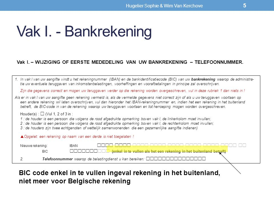 Vak I. - Bankrekening 1.In vak I van uw aangifte vindt u het rekeningnummer (IBAN) en de bankidentificatiecode (BIC) van uw bankrekening waarop de adm