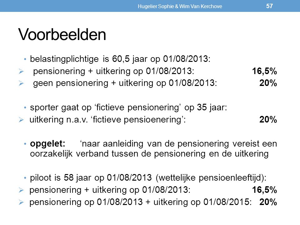 Voorbeelden belastingplichtige is 60,5 jaar op 01/08/2013:  pensionering + uitkering op 01/08/2013:16,5%  geen pensionering + uitkering op 01/08/201