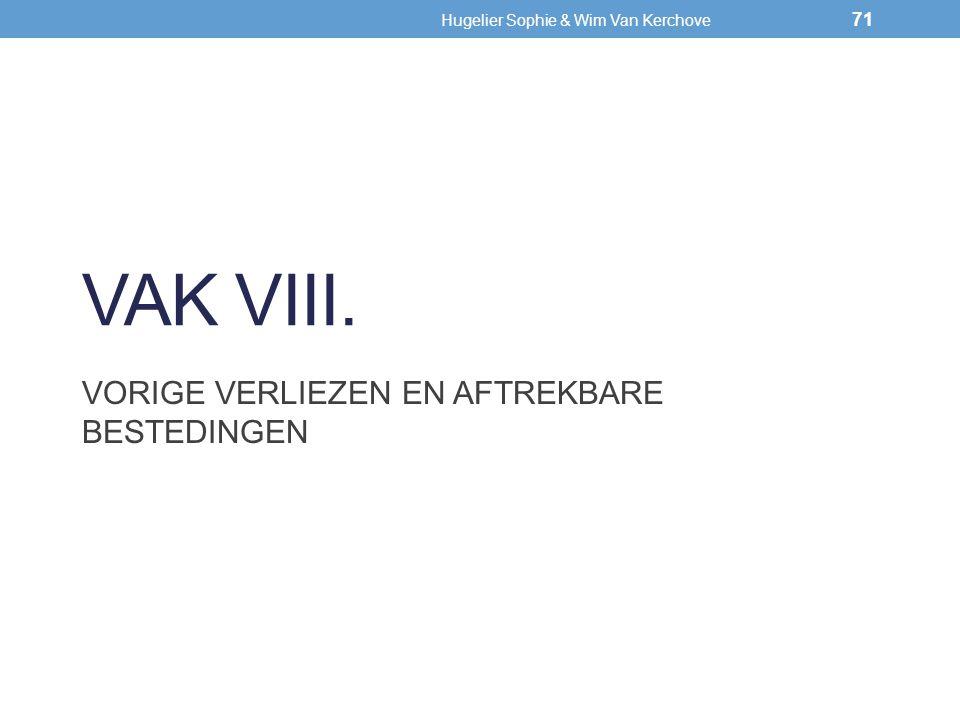 VAK VIII. VORIGE VERLIEZEN EN AFTREKBARE BESTEDINGEN 71 Hugelier Sophie & Wim Van Kerchove 71