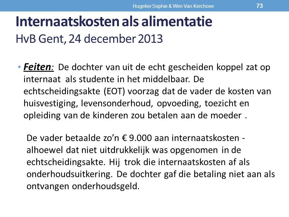 Internaatskosten als alimentatie HvB Gent, 24 december 2013 Feiten : De dochter van uit de echt gescheiden koppel zat op internaat als studente in het