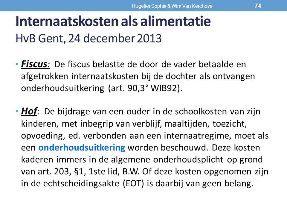Internaatskosten als alimentatie HvB Gent, 24 december 2013 Fiscus : De fiscus belastte de door de vader betaalde en afgetrokken internaatskosten bij