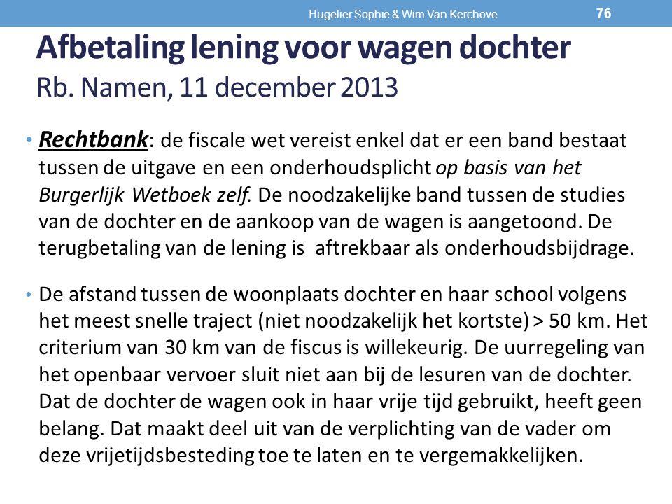 Afbetaling lening voor wagen dochter Rb. Namen, 11 december 2013 Rechtbank : de fiscale wet vereist enkel dat er een band bestaat tussen de uitgave en
