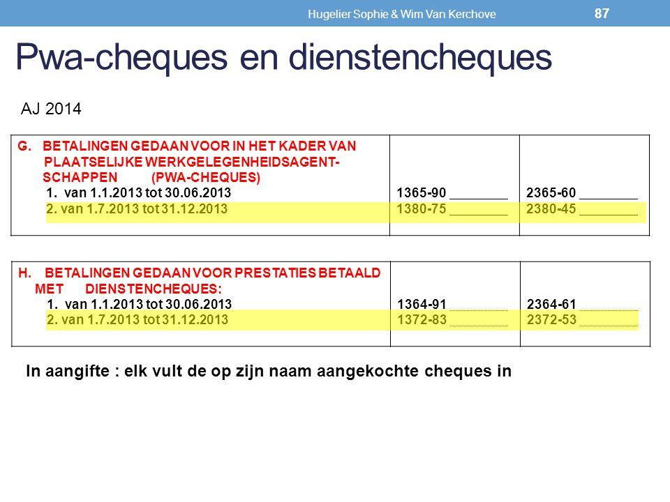 Pwa-cheques en dienstencheques AJ 2014 87 H.BETALINGEN GEDAAN VOOR PRESTATIES BETAALD METDIENSTENCHEQUES: 1. van 1.1.2013 tot 30.06.2013 2. van 1.7.20