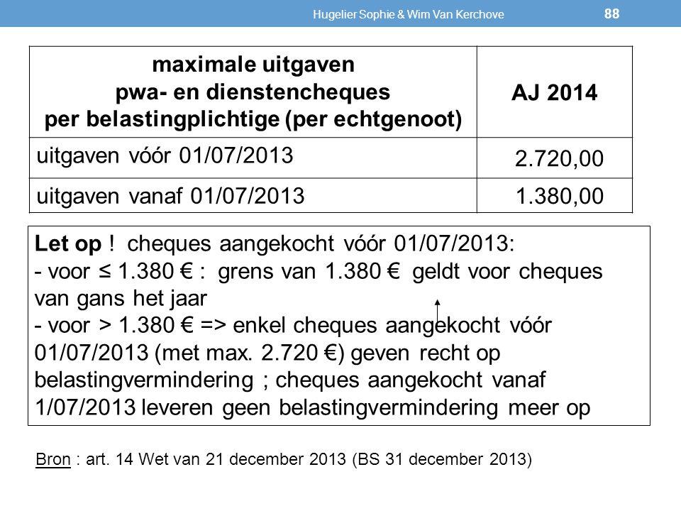 maximale uitgaven pwa- en dienstencheques per belastingplichtige (per echtgenoot) AJ 2014 uitgaven vóór 01/07/2013 2.720,00 uitgaven vanaf 01/07/2013