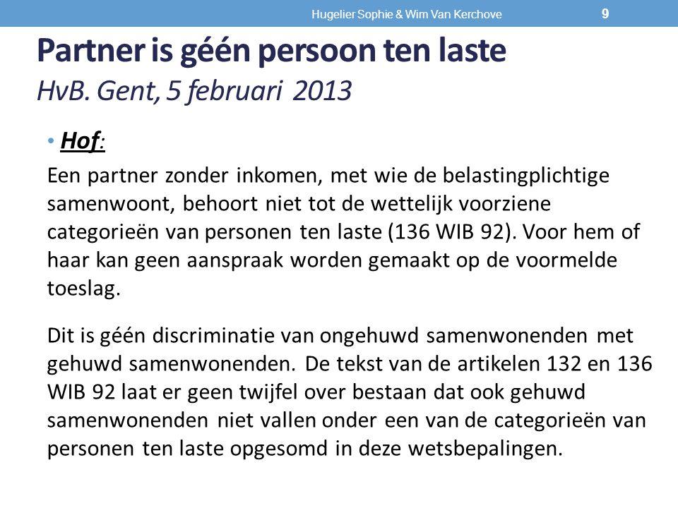Partner is géén persoon ten laste HvB. Gent, 5 februari 2013 Hof : Een partner zonder inkomen, met wie de belastingplichtige samenwoont, behoort niet