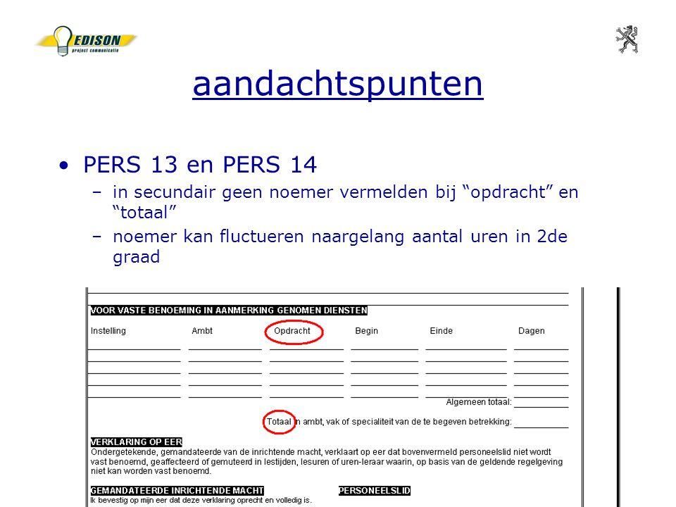 11 juni 2004infosessie softwareleveranciers MVG Departement Onderwijs 16 aandachtspunten PERS 13 en PERS 14 –in secundair geen noemer vermelden bij opdracht en totaal –noemer kan fluctueren naargelang aantal uren in 2de graad