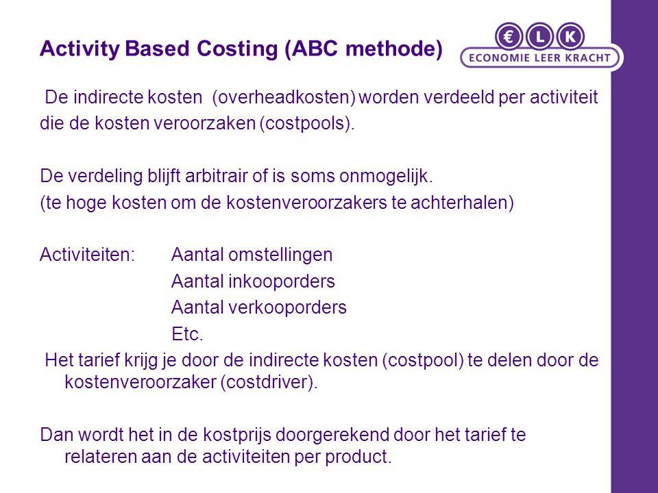 Activity Based Costing (ABC methode) De indirecte kosten (overheadkosten) worden verdeeld per activiteit die de kosten veroorzaken (costpools). De ver