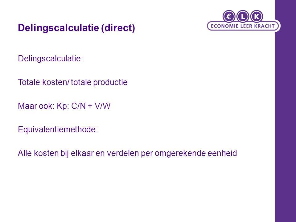 Delingscalculatie (direct) Delingscalculatie : Totale kosten/ totale productie Maar ook: Kp: C/N + V/W Equivalentiemethode: Alle kosten bij elkaar en