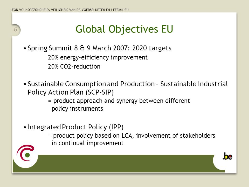 5 Global Objectives EU Spring Summit 8 & 9 March 2007: 2020 targets 20% energy-efficiency improvement 20% CO2-reduction Sustainable Consumption and Pr