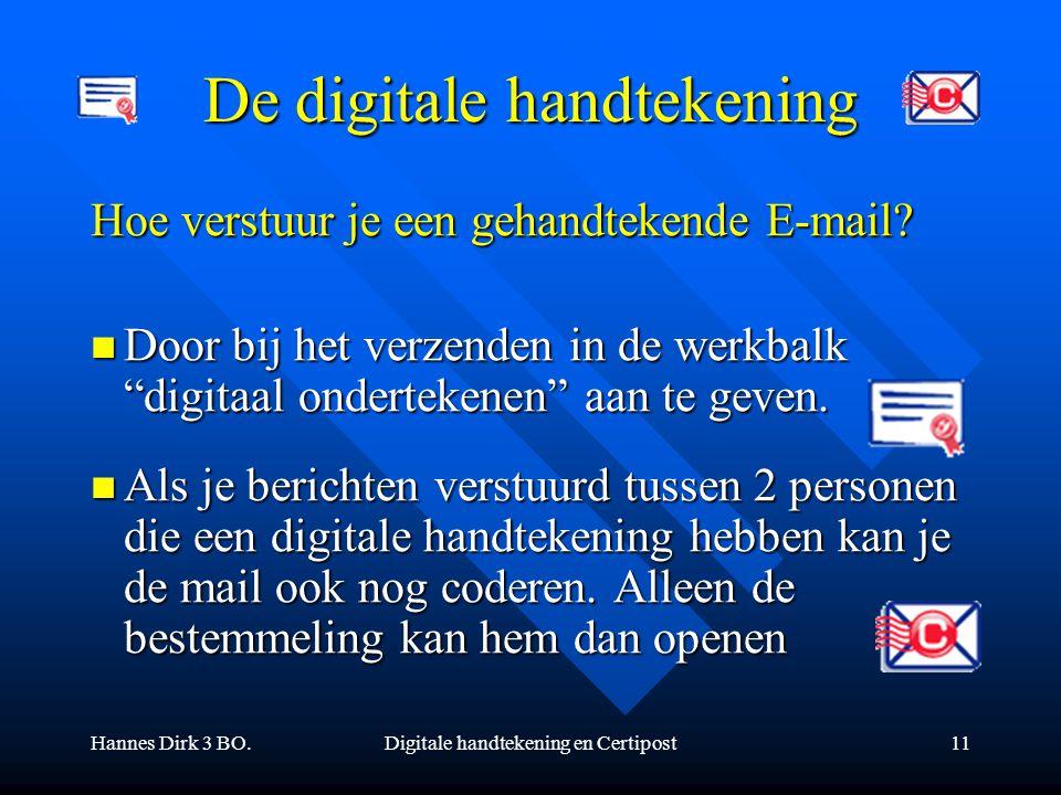 Hannes Dirk 3 BO.Digitale handtekening en Certipost11 De digitale handtekening Hoe verstuur je een gehandtekende E-mail? Door bij het verzenden in de