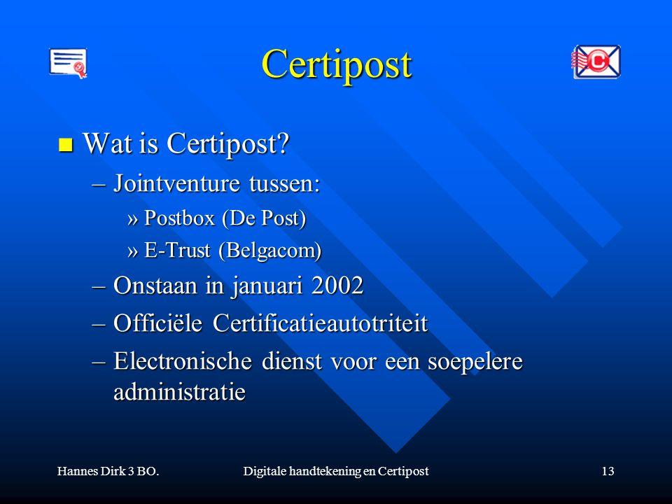 Hannes Dirk 3 BO.Digitale handtekening en Certipost13 Certipost Wat is Certipost? Wat is Certipost? –Jointventure tussen: »Postbox (De Post) »E-Trust