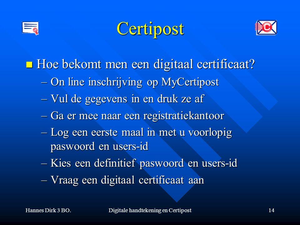 Hannes Dirk 3 BO.Digitale handtekening en Certipost14 Certipost Hoe bekomt men een digitaal certificaat? Hoe bekomt men een digitaal certificaat? –On