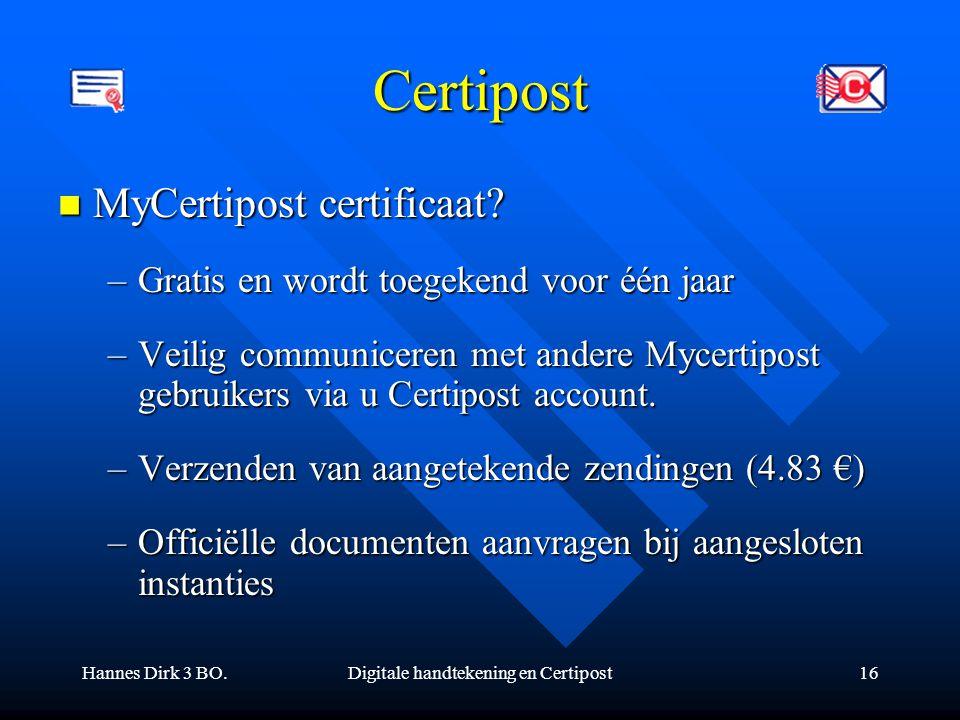 Hannes Dirk 3 BO.Digitale handtekening en Certipost16 Certipost MyCertipost certificaat? MyCertipost certificaat? –Gratis en wordt toegekend voor één