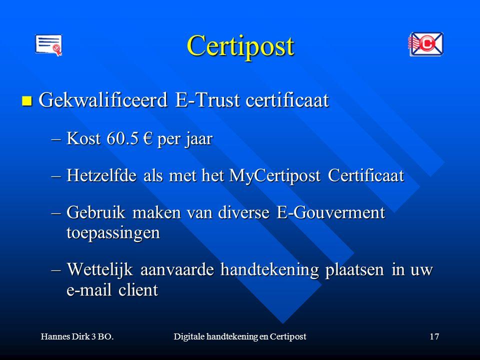 Hannes Dirk 3 BO.Digitale handtekening en Certipost17 Certipost Gekwalificeerd E-Trust certificaat Gekwalificeerd E-Trust certificaat –Kost 60.5 € per