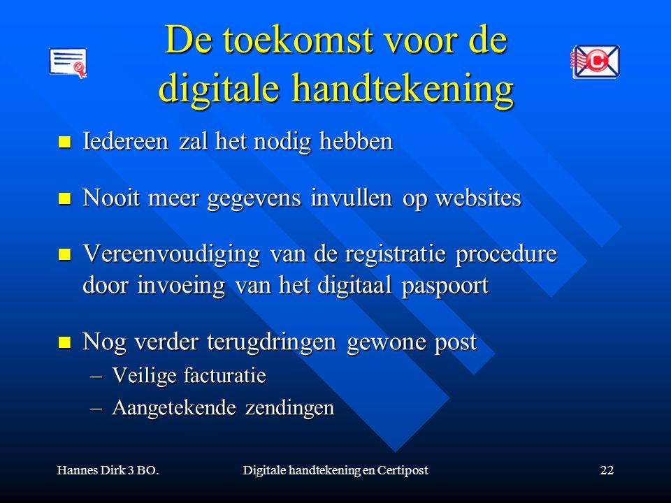 Hannes Dirk 3 BO.Digitale handtekening en Certipost22 De toekomst voor de digitale handtekening Iedereen zal het nodig hebben Iedereen zal het nodig h
