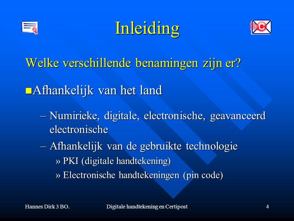 Hannes Dirk 3 BO.Digitale handtekening en Certipost4 Inleiding Welke verschillende benamingen zijn er? Afhankelijk van het land Afhankelijk van het la