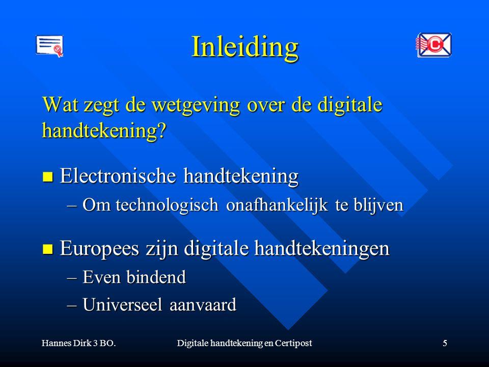 Hannes Dirk 3 BO.Digitale handtekening en Certipost5 Inleiding Wat zegt de wetgeving over de digitale handtekening? Electronische handtekening Electro