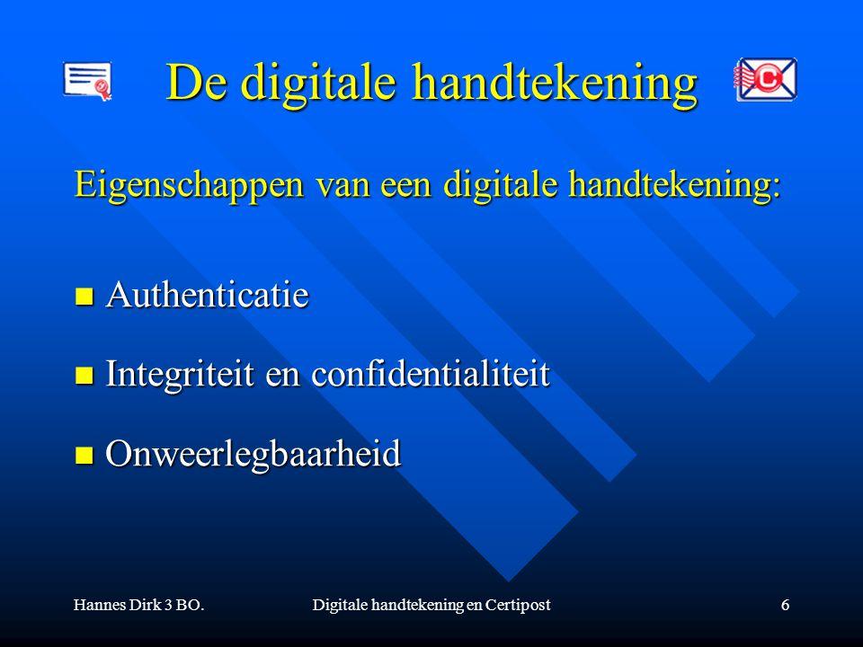 Hannes Dirk 3 BO.Digitale handtekening en Certipost6 De digitale handtekening Eigenschappen van een digitale handtekening: Authenticatie Authenticatie