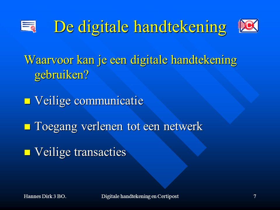 Hannes Dirk 3 BO.Digitale handtekening en Certipost7 De digitale handtekening Waarvoor kan je een digitale handtekening gebruiken? Veilige communicati