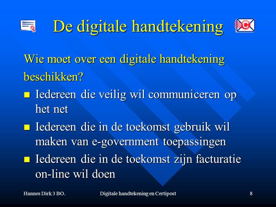 Hannes Dirk 3 BO.Digitale handtekening en Certipost8 De digitale handtekening Wie moet over een digitale handtekening beschikken? Iedereen die veilig