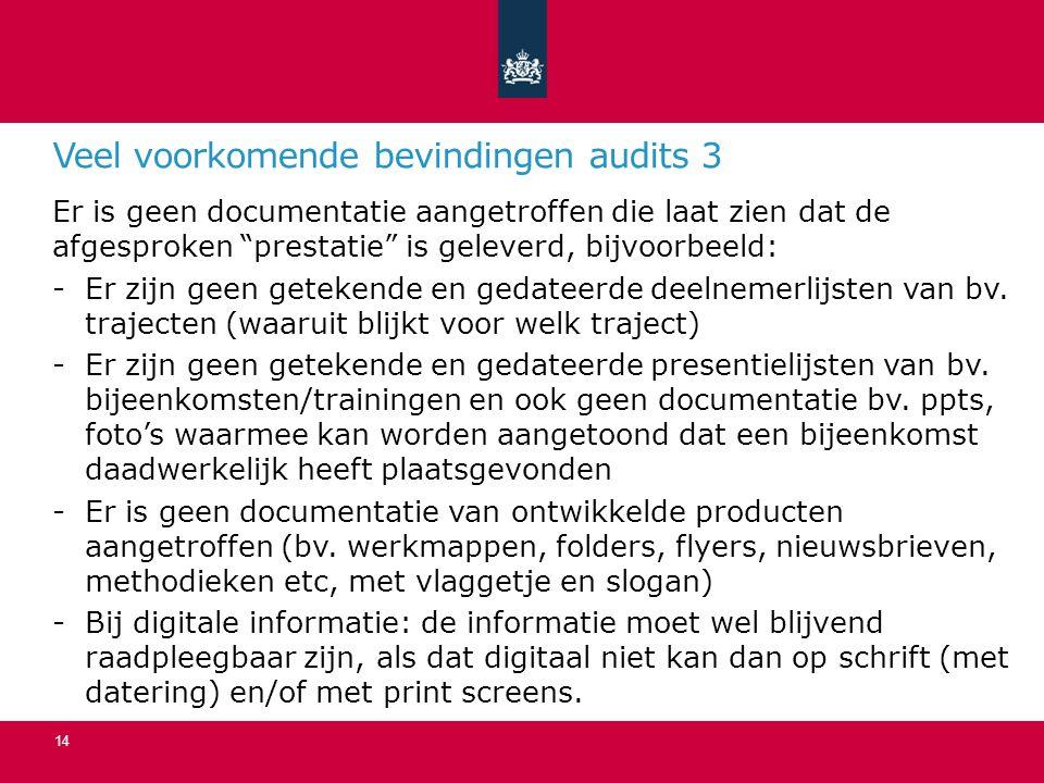Veel voorkomende bevindingen audits 3 Er is geen documentatie aangetroffen die laat zien dat de afgesproken prestatie is geleverd, bijvoorbeeld: -Er zijn geen getekende en gedateerde deelnemerlijsten van bv.